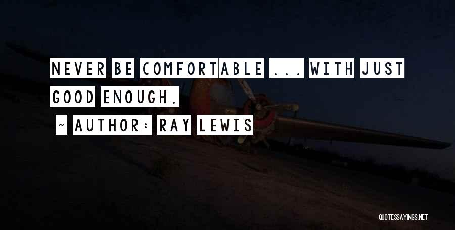 Never Be Comfortable Quotes By Ray Lewis