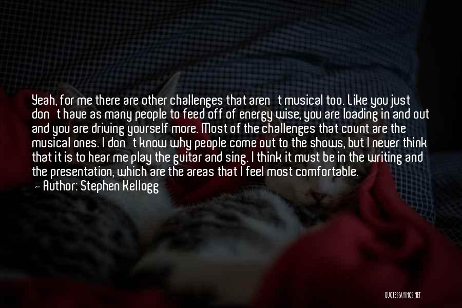 Never Be Comfortable Quotes By Stephen Kellogg