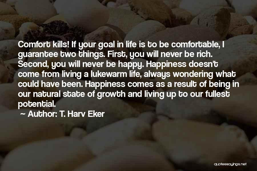 Never Be Comfortable Quotes By T. Harv Eker