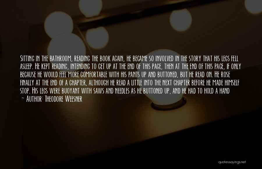 Never Be Comfortable Quotes By Theodore Weesner
