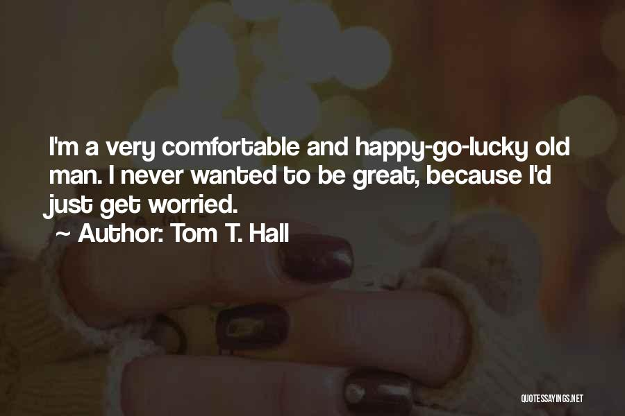 Never Be Comfortable Quotes By Tom T. Hall