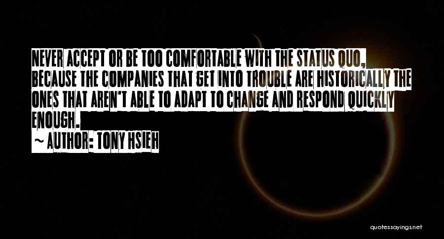 Never Be Comfortable Quotes By Tony Hsieh