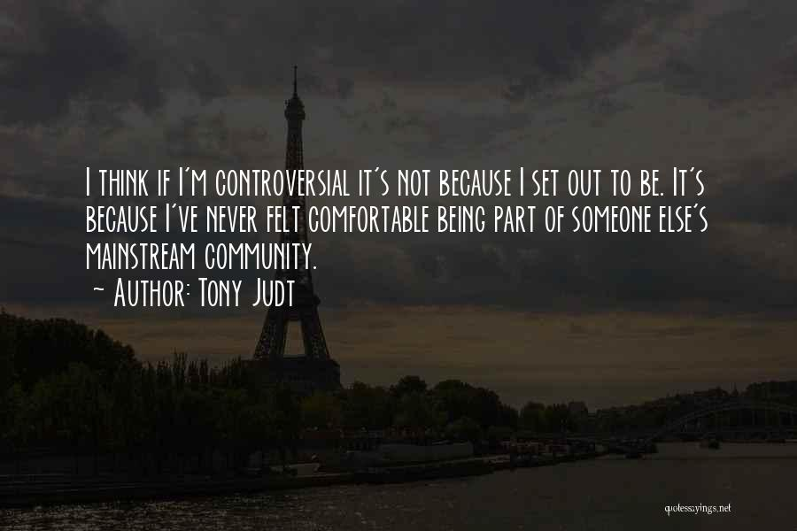 Never Be Comfortable Quotes By Tony Judt