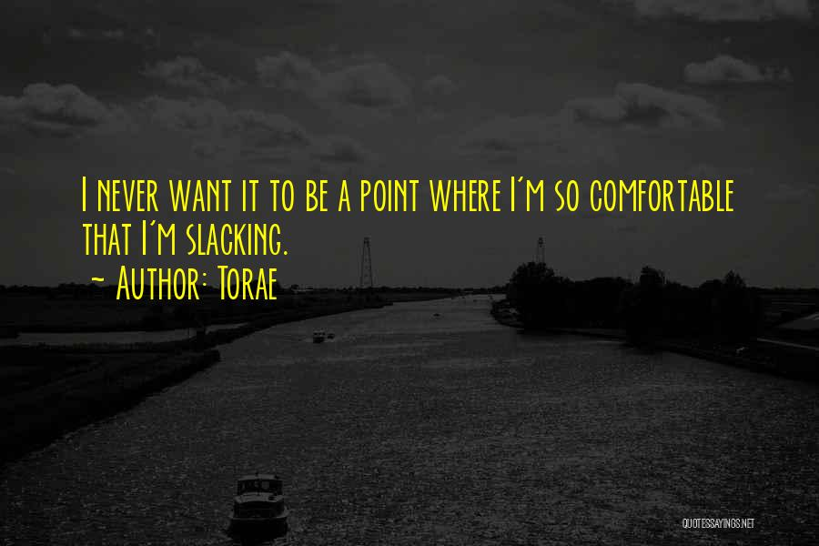 Never Be Comfortable Quotes By Torae