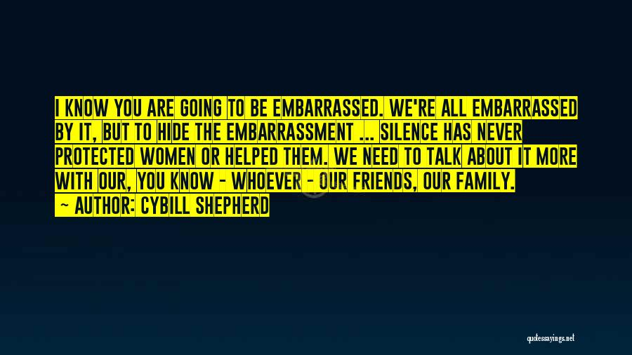 Never Be Embarrassed Quotes By Cybill Shepherd