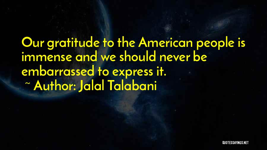 Never Be Embarrassed Quotes By Jalal Talabani