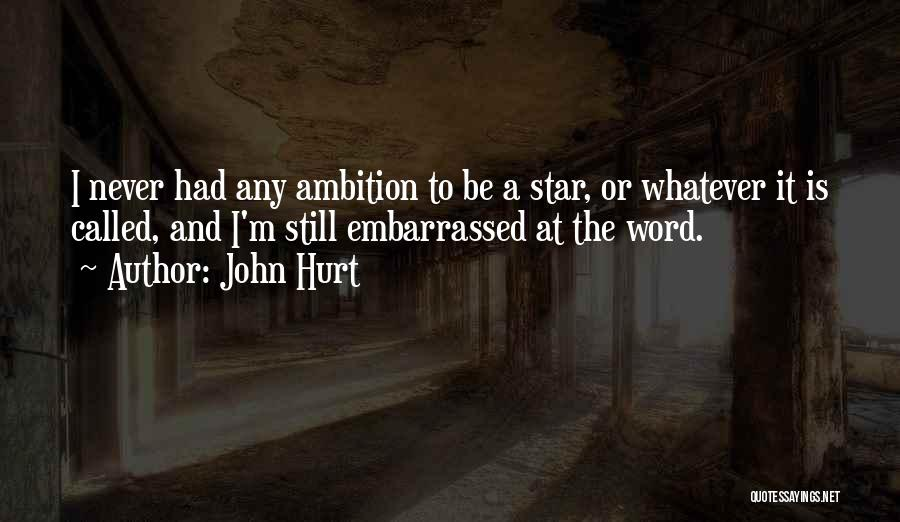 Never Be Embarrassed Quotes By John Hurt