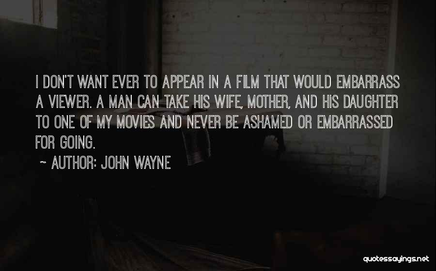 Never Be Embarrassed Quotes By John Wayne