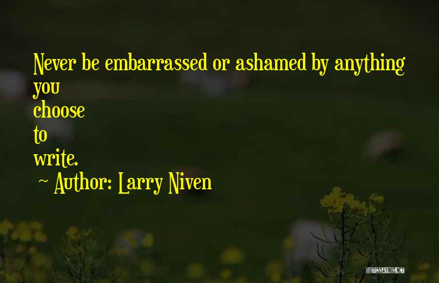 Never Be Embarrassed Quotes By Larry Niven