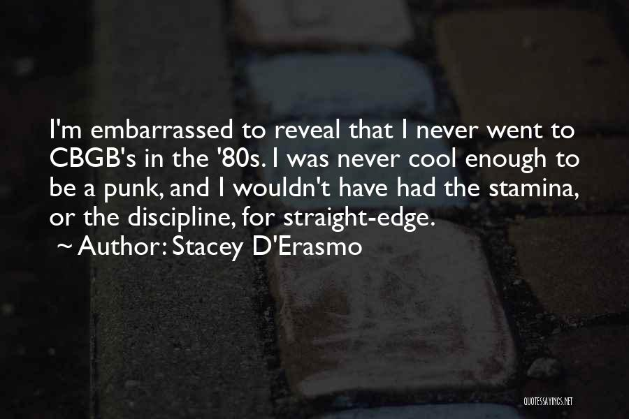 Never Be Embarrassed Quotes By Stacey D'Erasmo