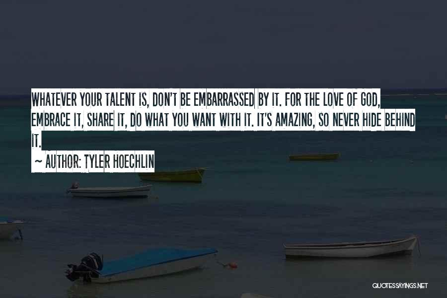 Never Be Embarrassed Quotes By Tyler Hoechlin
