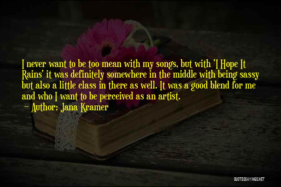 Never Be Too Good Quotes By Jana Kramer