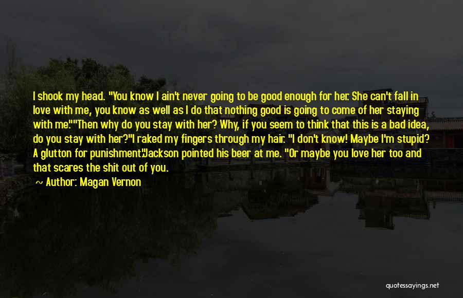 Never Be Too Good Quotes By Magan Vernon