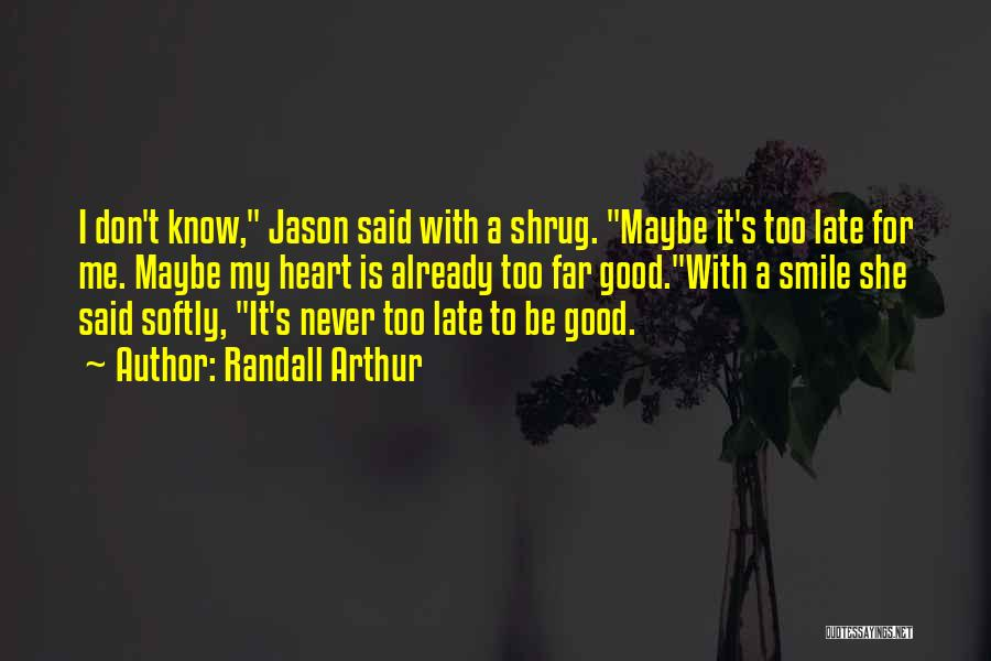 Never Be Too Good Quotes By Randall Arthur