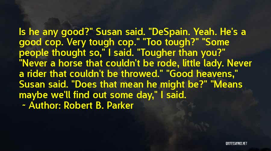 Never Be Too Good Quotes By Robert B. Parker