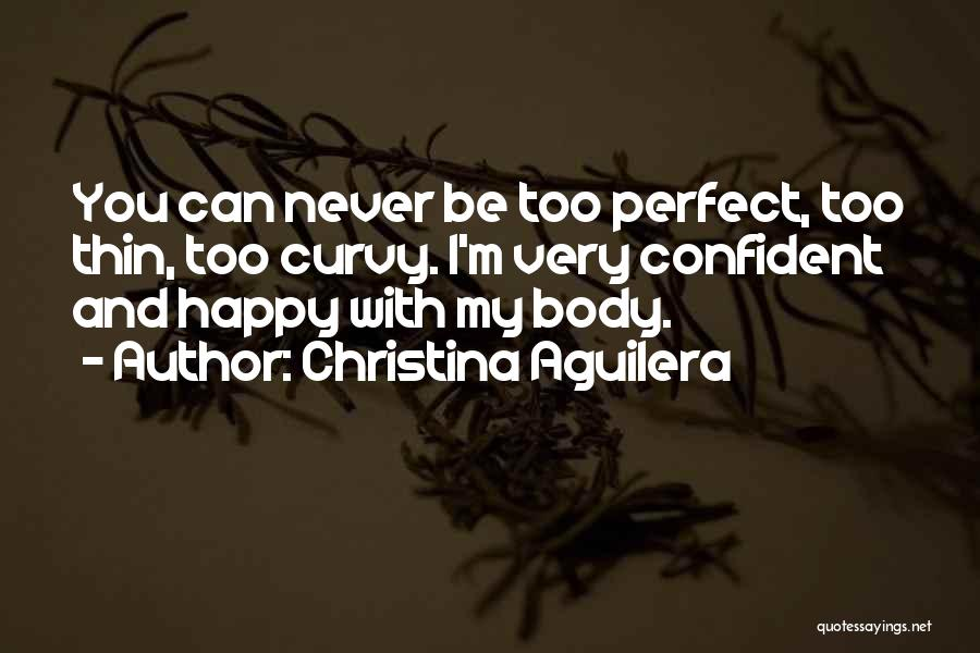 Never Be Too Happy Quotes By Christina Aguilera