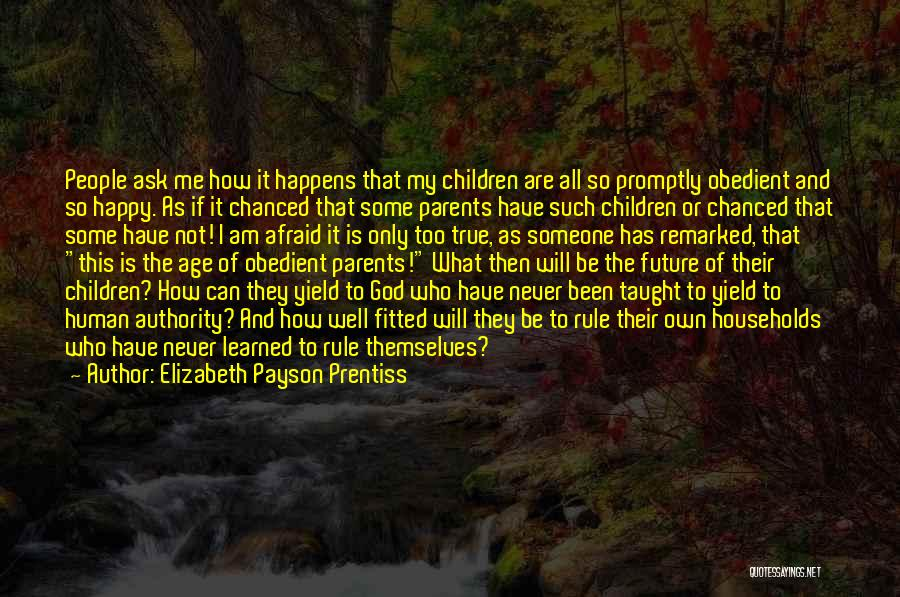 Never Be Too Happy Quotes By Elizabeth Payson Prentiss