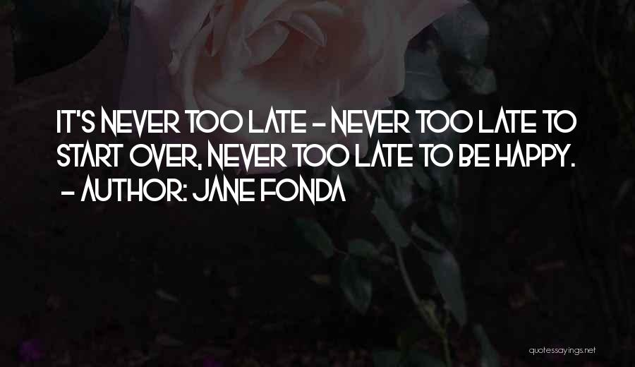 Never Be Too Happy Quotes By Jane Fonda