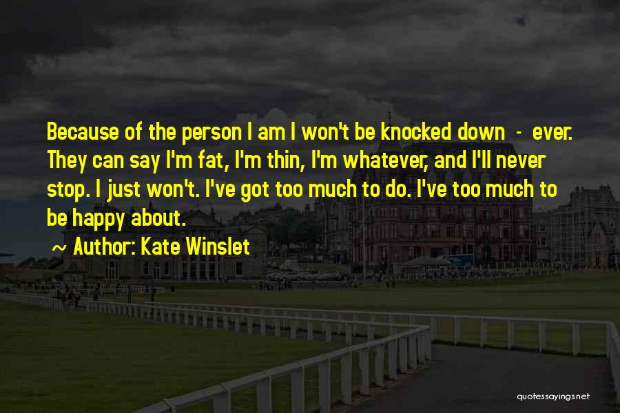 Never Be Too Happy Quotes By Kate Winslet