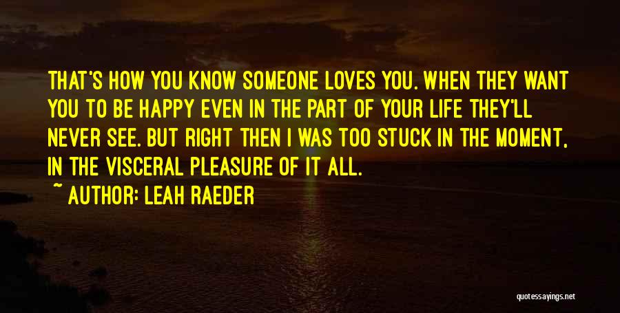 Never Be Too Happy Quotes By Leah Raeder
