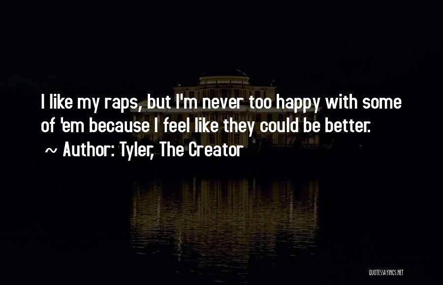 Never Be Too Happy Quotes By Tyler, The Creator
