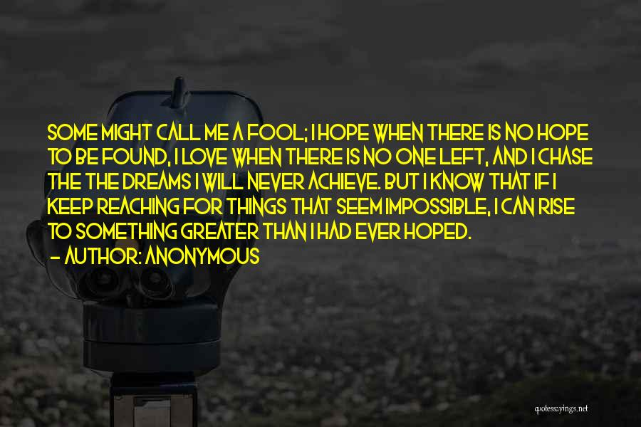Never Chase Love Quotes By Anonymous