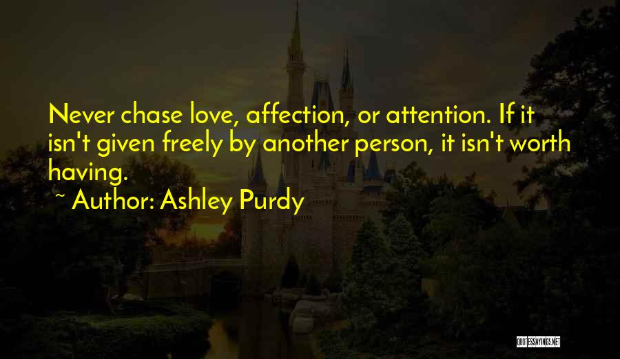 Never Chase Love Quotes By Ashley Purdy