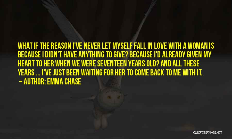 Never Chase Love Quotes By Emma Chase