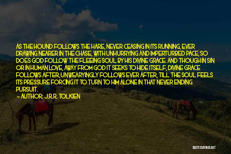 Never Chase Love Quotes By J.R.R. Tolkien