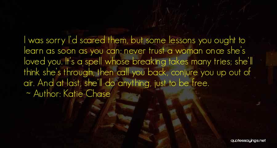 Never Chase Love Quotes By Katie Chase