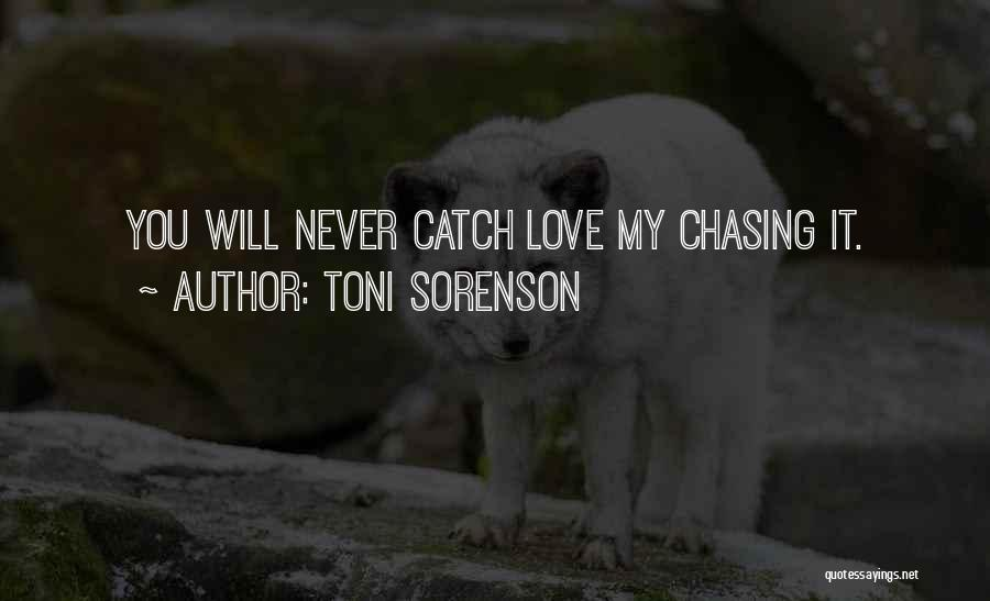 Never Chase Love Quotes By Toni Sorenson