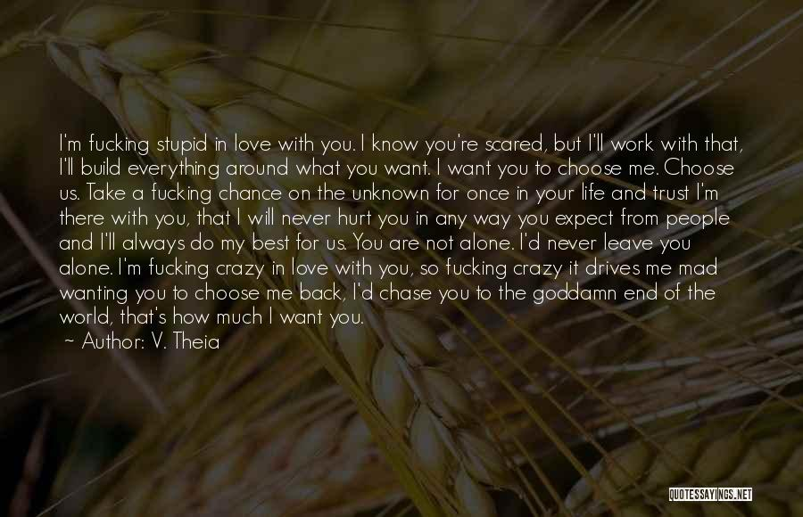 Never Chase Love Quotes By V. Theia
