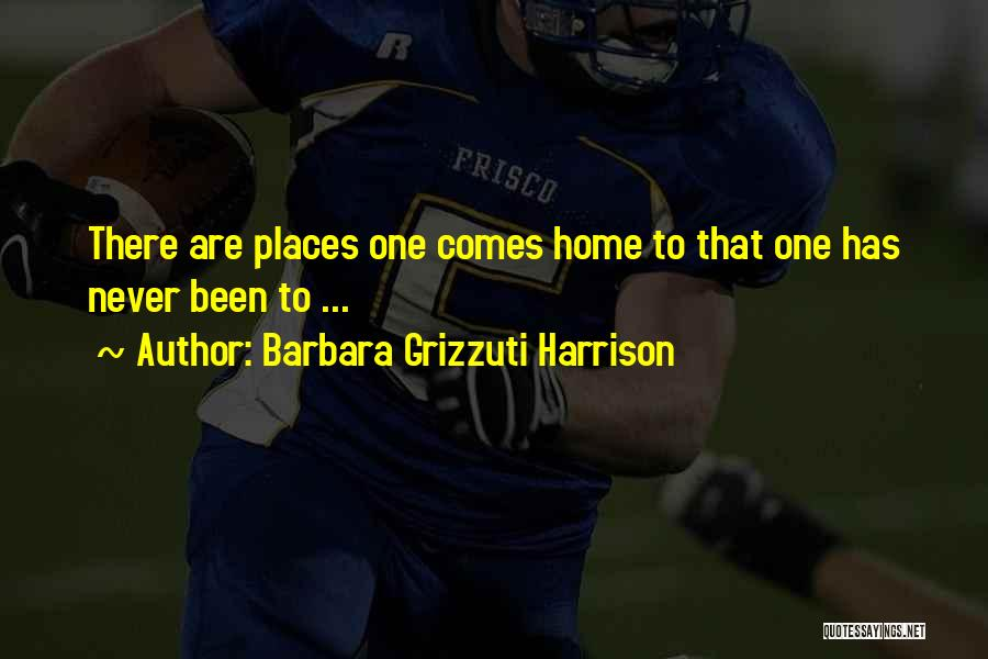 Never Coming Home Quotes By Barbara Grizzuti Harrison