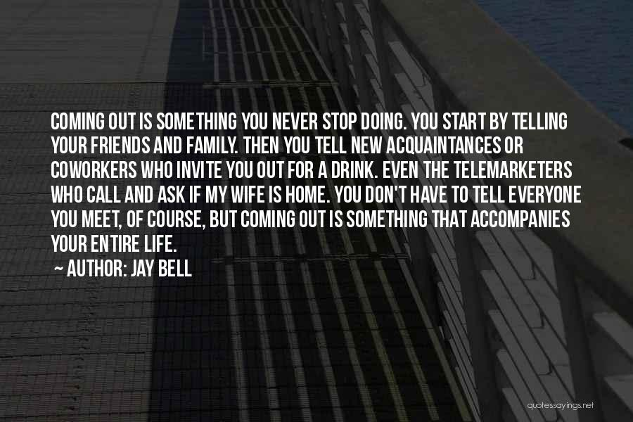 Never Coming Home Quotes By Jay Bell
