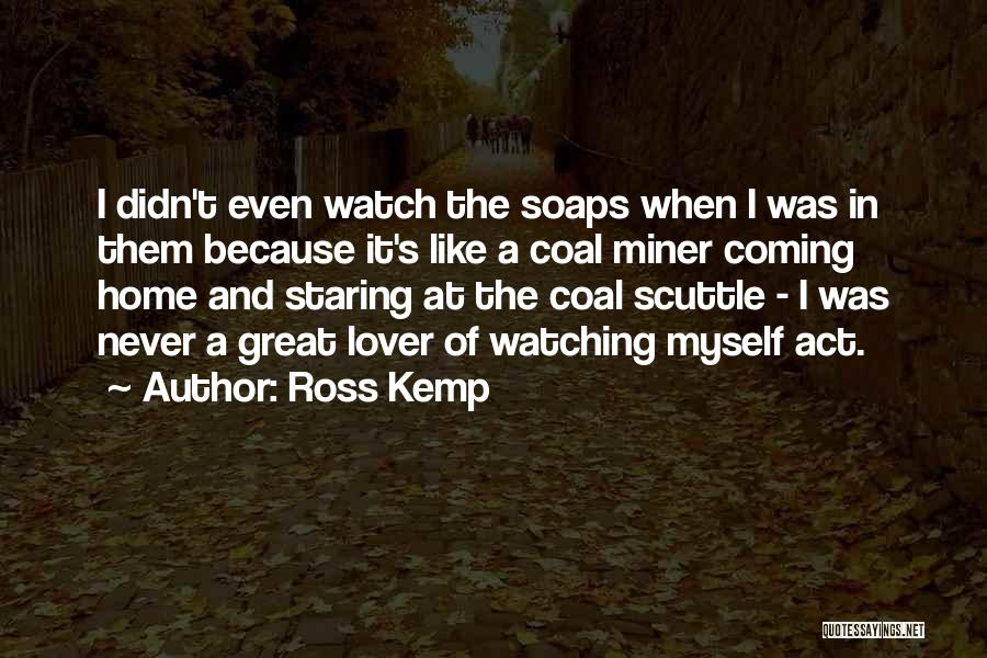 Never Coming Home Quotes By Ross Kemp