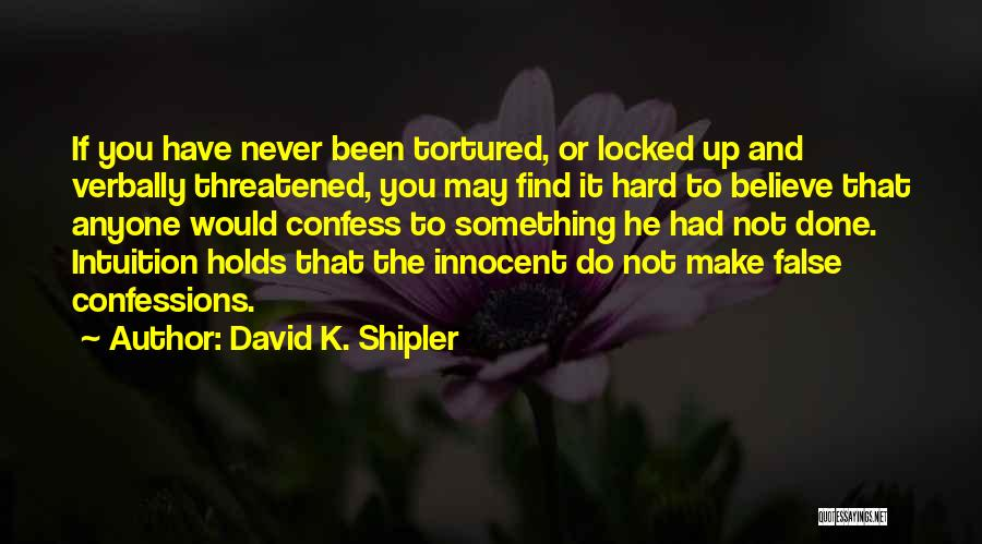 Never Confess Quotes By David K. Shipler