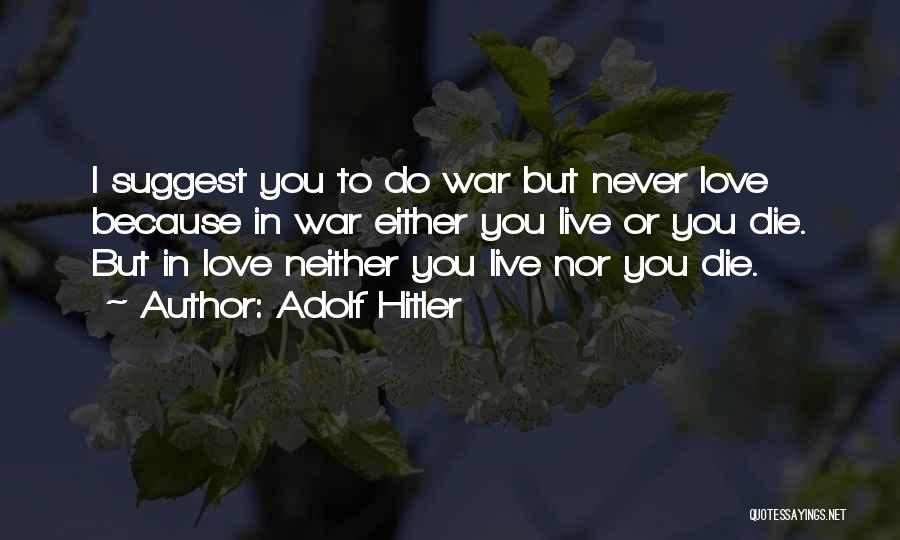 Never Die Love Quotes By Adolf Hitler