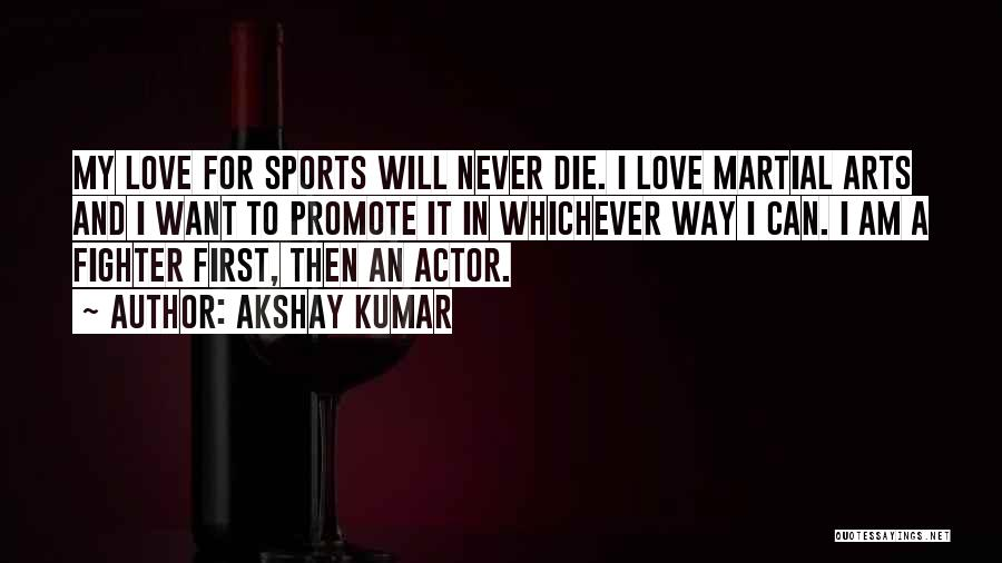 Never Die Love Quotes By Akshay Kumar