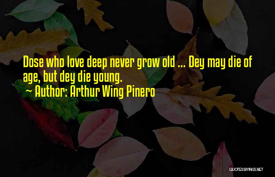 Never Die Love Quotes By Arthur Wing Pinero