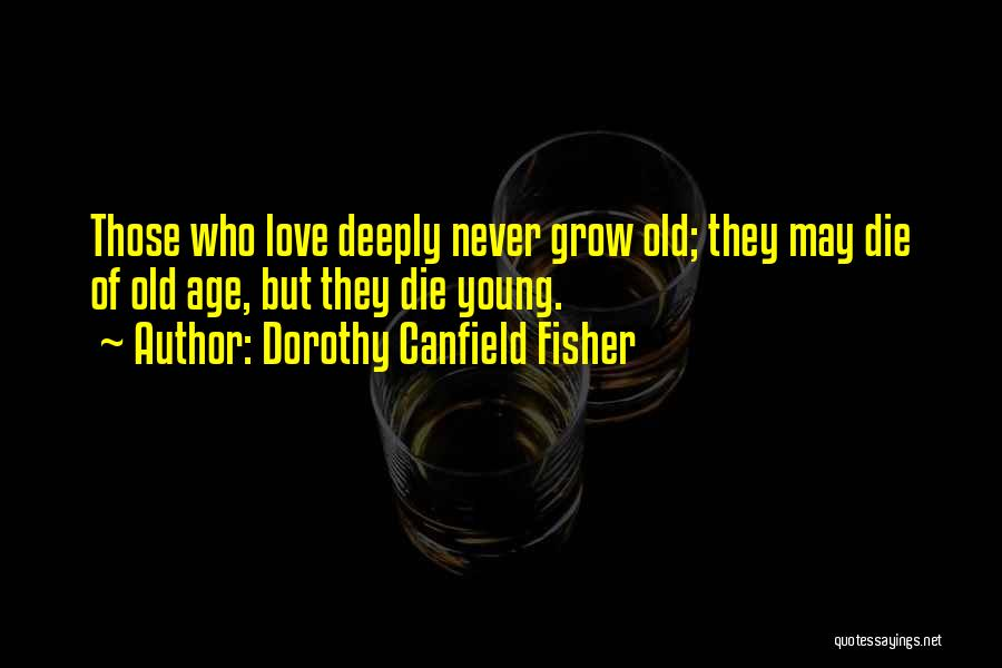 Never Die Love Quotes By Dorothy Canfield Fisher