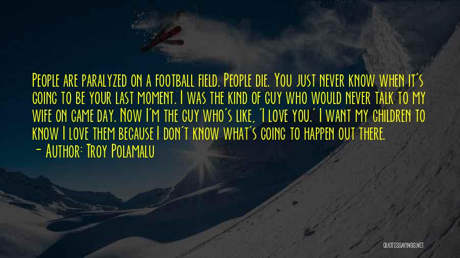 Never Die Love Quotes By Troy Polamalu