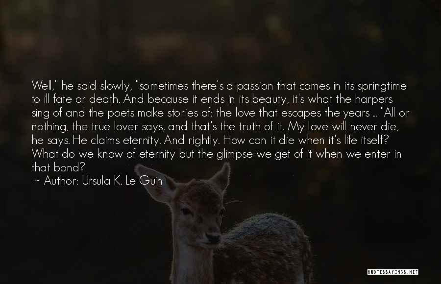 Never Die Love Quotes By Ursula K. Le Guin
