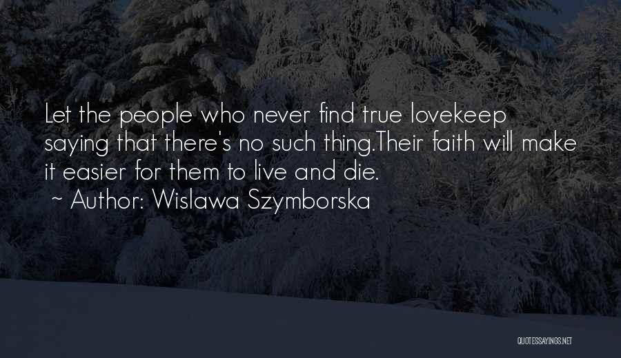 Never Die Love Quotes By Wislawa Szymborska