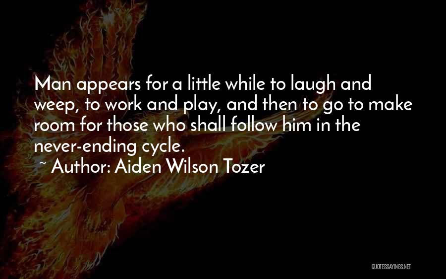 Never Ending Cycle Quotes By Aiden Wilson Tozer