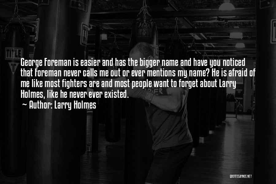 Never Ever Forget You Quotes By Larry Holmes