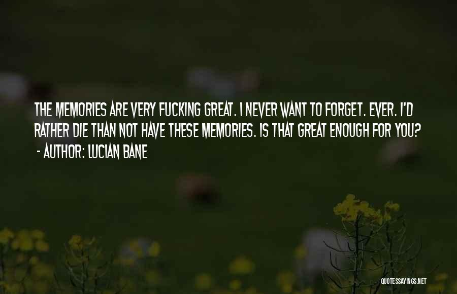 Never Ever Forget You Quotes By Lucian Bane