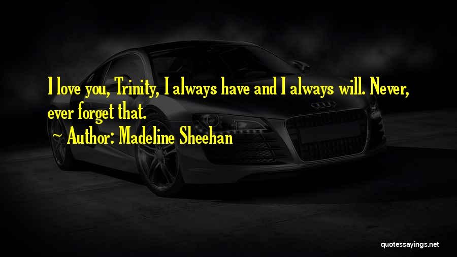 Never Ever Forget You Quotes By Madeline Sheehan