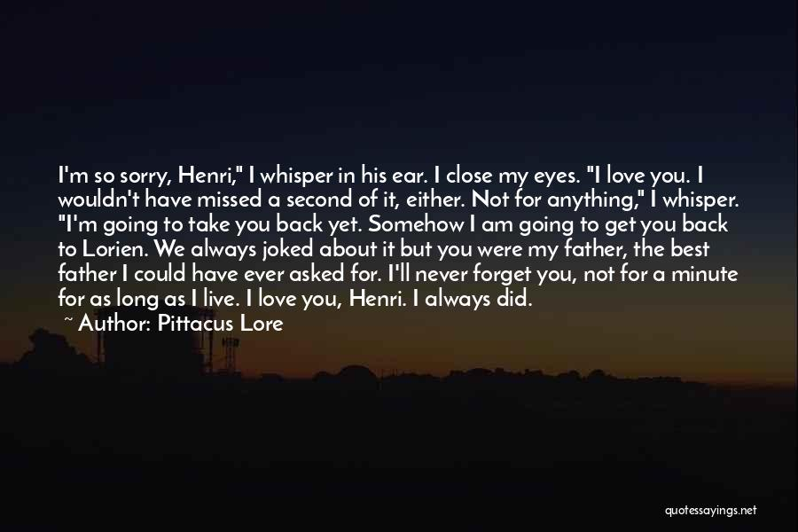 Never Ever Forget You Quotes By Pittacus Lore