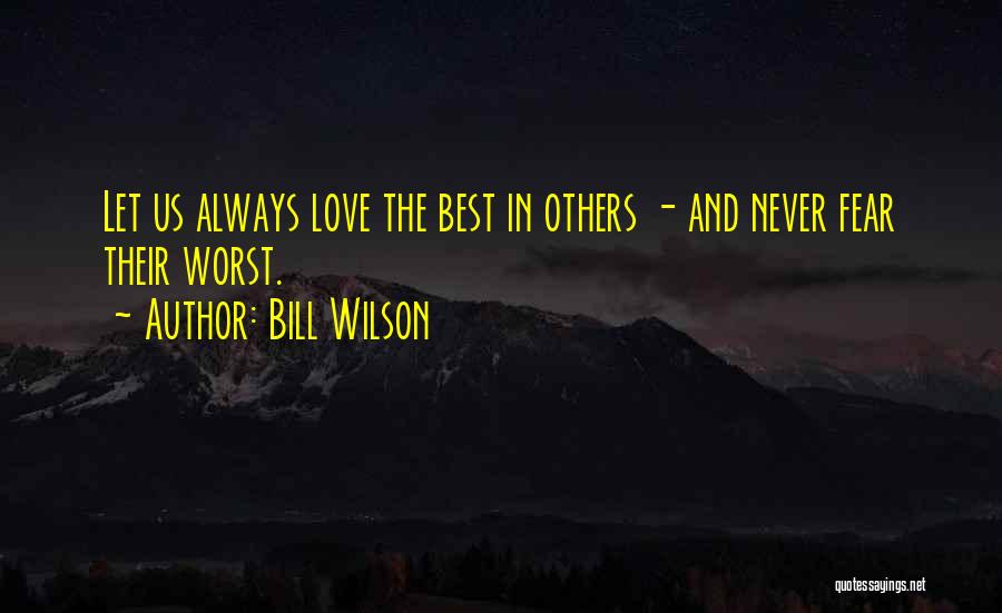 Never Fear Love Quotes By Bill Wilson