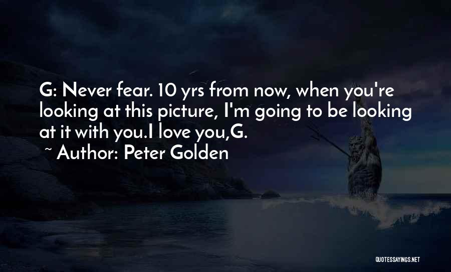 Never Fear Love Quotes By Peter Golden